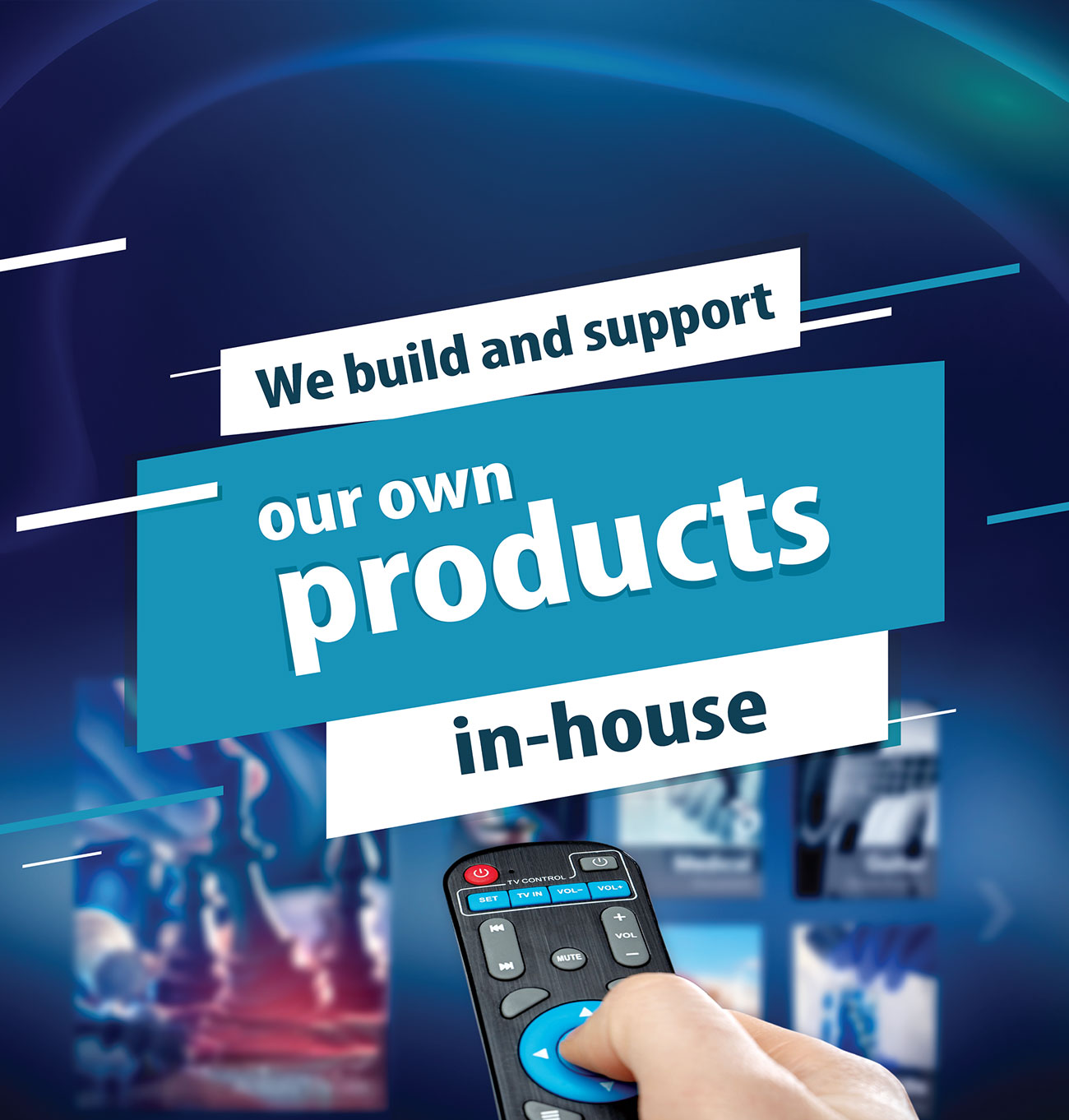 We build and support our own products in-house